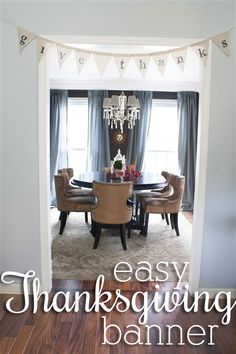 """""""Give thanks"""" #banner - so #simple to make and beautiful! #DIY house tours, dining rooms, crystal chandeliers, dine room, floor, upholstered chairs, burlap banners, thanksgiving, room makeovers"""