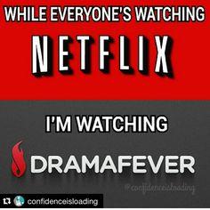 Sooooo true!!  But when I'm watching netflix, I'm also watching dramas.