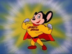 Mighty Mouse - remember watching him in little booths at the old Fred Meyer