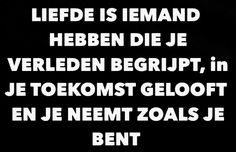Liefde is … Love Of My Live, Real Love, What Is Love, Words Quotes, Me Quotes, Qoutes, Sayings, Little Prayer, Dutch Quotes