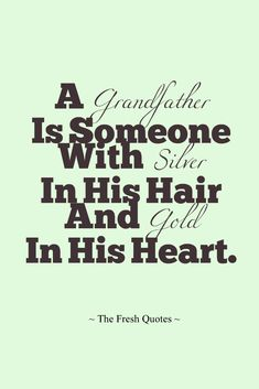 Grandpa Quotes So true... grandparents sayings and