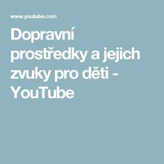 Dopravní prostředky a jejich zvuky pro děti - YouTube Pavlova, Youtube, Teaching, Education, Learning, Youtubers, Youtube Movies
