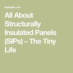 All About Structurally Insulated Panels (SIPs) – The Tiny Life