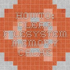 HOWTO: Clear filesystem memory cache