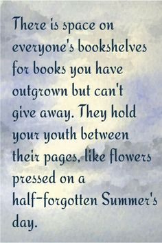 . . . for me it's tattered copies of L. M. Montgomery's books. I've even replaced the ones that have completely fallen apart.