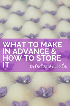How far in advance can you make.. | Enchanted Cupcakes Cake Decorating School.