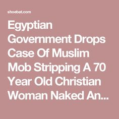 Egyptian Government Drops Case Of Muslim Mob Stripping A 70 Year Old Christian Woman Naked And Parading Her Through The Streets | Walid Shoebat