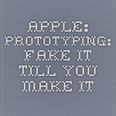 Apple: Prototyping: Fake It Till You Make It