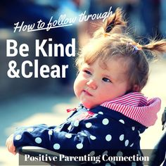 » Positive Parenting: How to Follow Through With Limits - Be kind and clear! [Positive Parenting Connection]