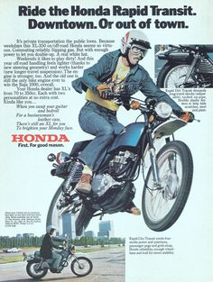 """An original 1976 advertisement for the Honda motorcycle. Featuring this man riding in the city and off road. Ad details handling and engine can be ride under any conditions. """"Ride the Honda Rap Trail Motorcycle, Motorcycle Posters, Motorcycle Racers, Classic Honda Motorcycles, Vintage Motorcycles, Honda Xl, Honda Cycles, Japanese Motorcycle, Vintage Motocross"""