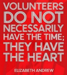"""""""Volunteers do not necessarily have the time; they have the heart."""" - Elizabeth Andrew quote"""