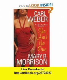 She Aint The One (9780758207234) Carl Weber, Mary B. Morrison , ISBN-10: 0758207239  , ISBN-13: 978-0758207234 ,  , tutorials , pdf , ebook , torrent , downloads , rapidshare , filesonic , hotfile , megaupload , fileserve