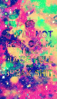 Colorful will not keep calm galaxy wallpaper I created for CocoPPa