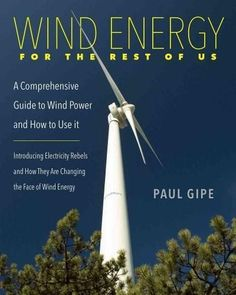 Wind Energy for the Rest of Us: A Comprehensive Guide to Wind Power and How to Use It                                                                                                                                                                                 More