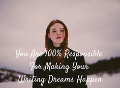 Accepting You Are 100% Responsible For Making Your Writing Dreams Happen #SundayBlogShare #writers