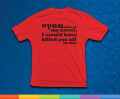 If You Were In My Novel T-Shirt available in adult sizes. $11.95, via Etsy.