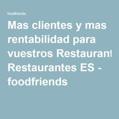 Mas clientes y mas rentabilidad para vuestros Restaurantes ES - foodfriends