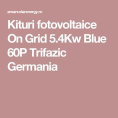 Kituri fotovoltaice On Grid Blue Trifazic Germania
