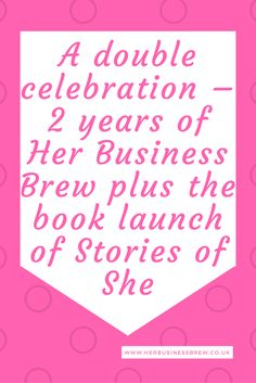 A double celebration – 2 years of Her Business Brew plus the book launch of Stories of She