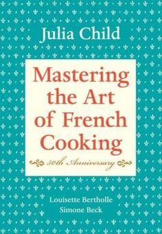 Mastering the Art of French Cooking, Volume 1 by Julia Child