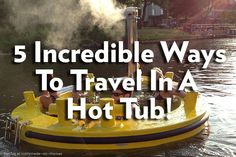 Looking for a unique way to travel? Why not in a hot tub!