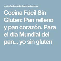 Cocina Fácil Sin Gluten: Pan relleno y pan corazón. Para el día Mundial del pan... yo sin gluten