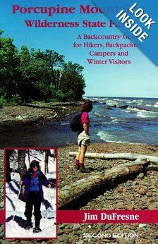 Porcupine Mountains: Wilderness State Park, A Backcountry Guide for Hikers, Backpackers, Campers, and Winter Visitors: Jim DuFresne: 9781882376643: Amazon.com: Books [http://www.amazon.com/]