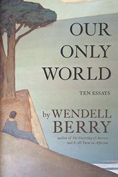 Our Only World: Ten Essays by Wendell Berry http://www.amazon.com/dp/1619027003/ref=cm_sw_r_pi_dp_GRKAwb0DFV3AH