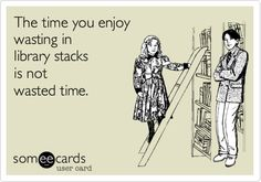 Unless you're napping. No napping in the stacks. Or snacking. No snacking in the stacks.