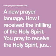 A new prayer lanuage. How I received the infilling of the Holy Spirit. You pray to receive the Holy Spirit, just like you prayed to receive Jesus. praying in the spirit, why the devil don t want you to speak in tongues