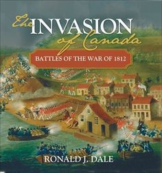 The Invasion of Canada: Battles of the War of 1812