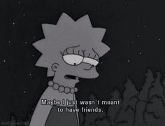 Discovered by The Simpsons. Find images and videos about sad, the simpsons and no friends on We Heart It - the app to get lost in what you love. Simpsons Quotes, Cartoon Quotes, The Simpsons, Sad Quotes, Movie Quotes, Qoutes, Pity Quotes, Simpsons Meme, Quote Meme