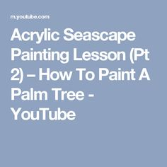 Acrylic Seascape Painting Lesson (Pt – How To Paint A Palm Tree