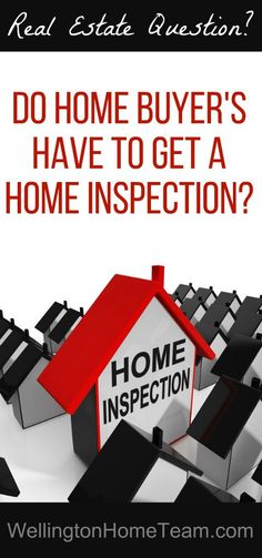 Do Home Buyer's have to get a Home Inspection? http://wellingtonhometeam.com/home-buyers-get-home-inspection/
