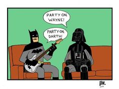 """Party on Wayne!"" ""Party on Darth!"""