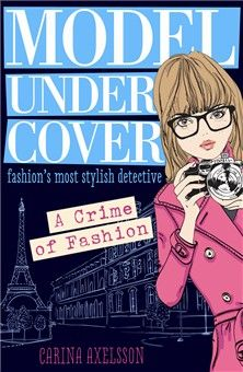 Model Under Cover, Book 1: A Crime of Fashion introduces Axelle Anderson: fashion's most stylish detective. UK publication date is February 1, 2014. Published by Usborne in the UK. US pub. date is April 2014. Published by Sourcebooks in the USA. #ModelUnderCover #CrimeofFashion
