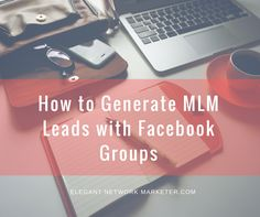 How to Generate MLM Leads with Facebook Groups | ELAINE WILLIAMS
