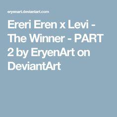 Ereri Eren x Levi - The Winner - PART 2 by EryenArt on DeviantArt