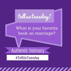 TELL US TUESDAY! What book on marriage is your favorite?