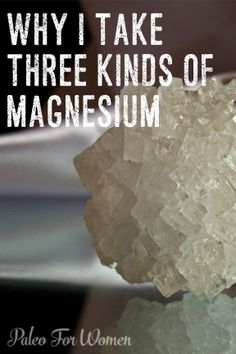 70% of Americans do not get the daily requirement of magnesium. Here's why I take three kinds of this important mineral.