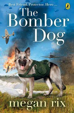 The Bomber Dog von Megan Rix, Puffin 2013, ISBN-13: 978-0141347899