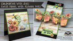 Karen Burniston shows how to combine two of her die sets: Twist Panel Pop-up and Flower Pot Pop-up, to make an impressive pop-up card. Also shown: background...
