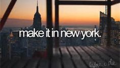 Bucket List. Make it in New York