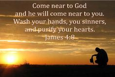 Come near to God and He will come near to you.