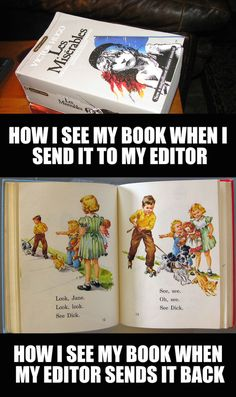 Heres a little meme for how I see my book when I send it to my editor and how I see it when my editor sends it back. Ah, the joys of writing!
