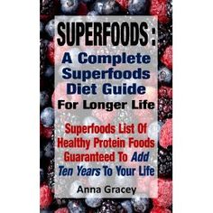 Superfoods : A Complete Superfoods Diet Guide For Longer Life Superfoods List Of Healthy Protein Foods Guaranteed To Add Ten Years To Your Life Healthy Protein, Protein Foods, Superfoods List, Health Diet, Diet Tips, Weight Loss, Ads, Kindle, July 1