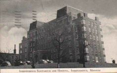 Independence Sanitarium and Hospital Independence Missouri MO ...The Place of My Birth