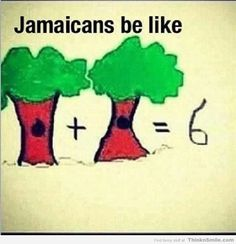 Jamaicans Be Like ~ took me about 10 seconds , but I got it