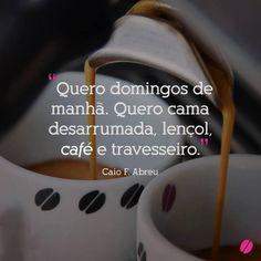 Quero domingos de manhã. Quero cama desarrumada, lençol, café e travesseiro. #CaioFAbreu