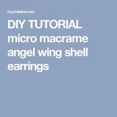 DIY TUTORIAL  micro macrame angel wing shell earrings
